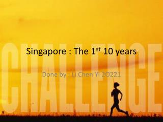 Singapore : The 1 st  10 years