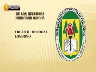 DE LOS RECURSOS HIDROBIOLOGICOS