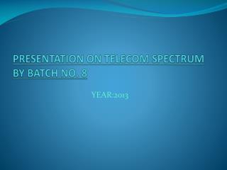 PRESENTATION ON TELECOM SPECTRUM BY BATCH NO. 8