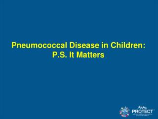 Pneumococcal Disease in Children:  P.S. It Matters