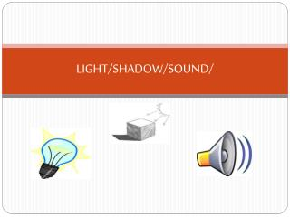 LIGHT/SHADOW/SOUND/