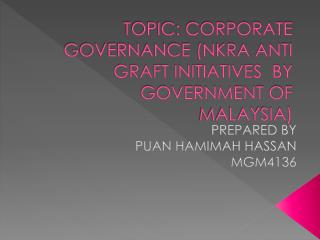 TOPIC: CORPORATE GOVERNANCE (NKRA ANTI GRAFT INITIATIVES  BY GOVERNMENT OF MALAYSIA)