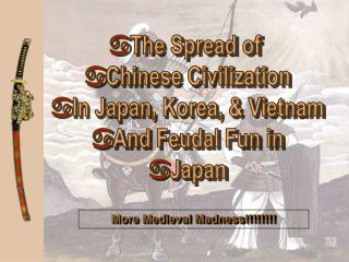 The Spread of  Chinese Civilization In Japan, Korea, & Vietnam And Feudal Fun in Japan