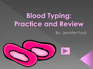 Blood Typing:  Practice and Review