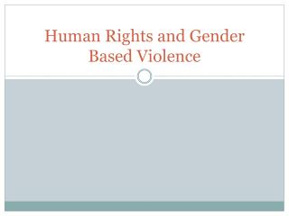 Human Rights and Gender Based Violence