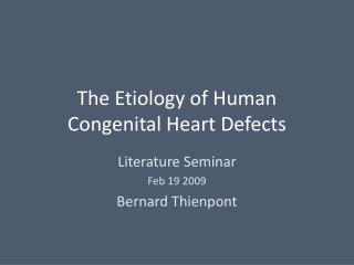 The Etiology of Human Congenital Heart Defects