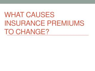 What Causes Insurance Premiums to change?