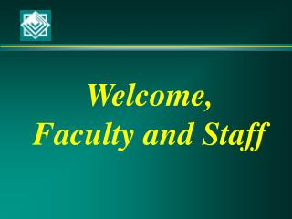 Welcome, Faculty and Staff
