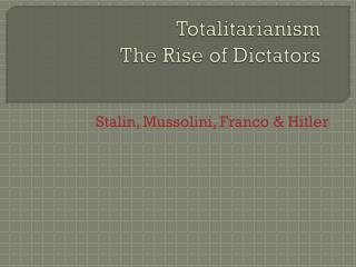 Totalitarianism The Rise of Dictators