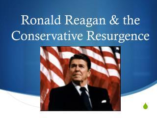 Ronald Reagan & the Conservative Resurgence