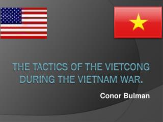 The Tactics of the Vietcong during the Vietnam war.