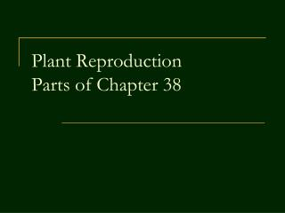 Plant Reproduction Parts of Chapter 38