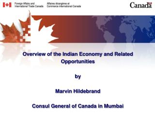Overview of the Indian Economy and Related Opportunities by  Marvin Hildebrand Consul General of Canada in Mumbai