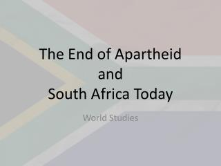 The End of Apartheid  and  South Africa Today