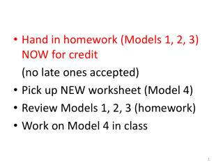Hand in  homework (Models 1, 2, 3) NOW for credit  ( no late ones accepted)