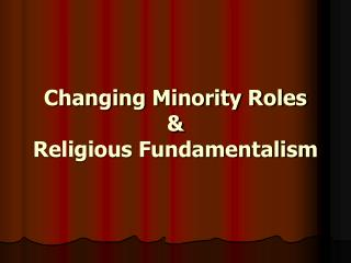 Changing Minority Roles & Religious Fundamentalism