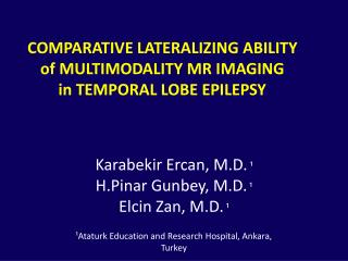 COMPARATIVE LATERALIZING ABILITY  of MULTIMODALITY MR IMAGING  in TEMPORAL LOBE EPILEPSY