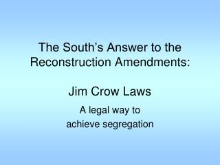The South's Answer to the Reconstruction Amendments: Jim Crow Laws