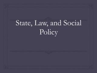 State, Law, and Social Policy