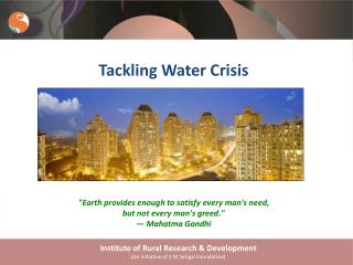 "Tackling Water Crisis ""Earth provides enough to satisfy every man's need,"