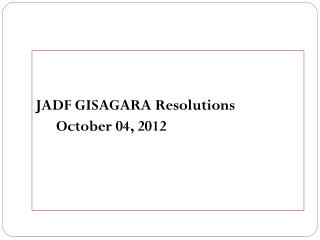 JADF  GISAGARA  Resolutions October 04, 2012