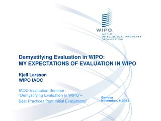 "IAOD Evaluation Seminar :  ""Demystifying Evaluation in WIPO –"