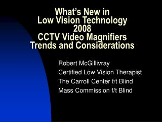 What's New in   Low Vision Technology  2008 CCTV Video Magnifiers Trends and Considerations