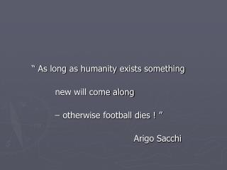 """ As long as humanity exists something 			new will come along"