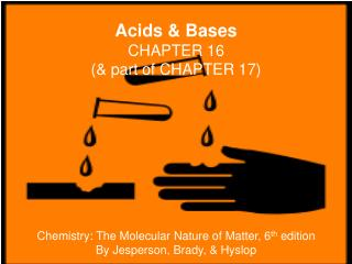 Acids & Bases CHAPTER 16 (& part of CHAPTER 17)