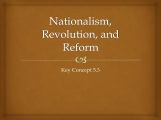 Nationalism, Revolution, and Reform