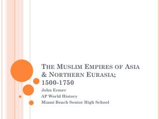 The Muslim Empires of Asia & Northern Eurasia;   1500-1750