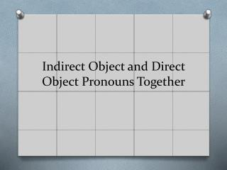 Indirect Object and Direct Object Pronouns Together