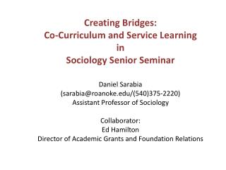 Creating Bridges: Co-Curriculum and Service Learning in Sociology Senior Seminar Daniel Sarabia