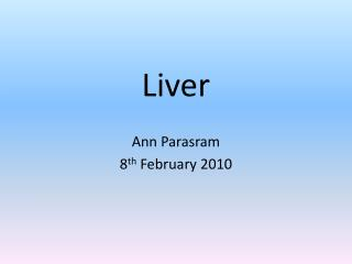Liver  Ann Parasram 8 th  February 2010
