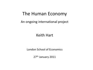 The Human Economy An ongoing international project Keith Hart London School of Economics
