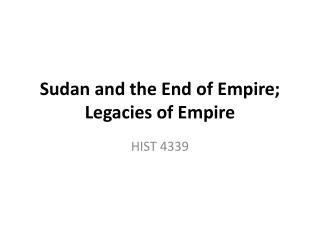 Sudan and the End of Empire; Legacies of Empire