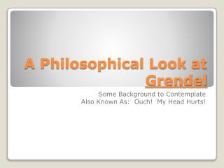 A Philosophical Look at  Grendel