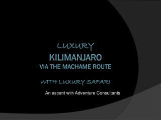 Luxury Kilimanjaro via the  Machame  Route with Luxury Safari