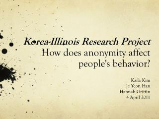 Korea-Illinois  Research Project How does anonymity affect people's behavior?