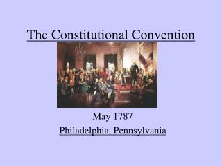The Constitutional Convention May 1787