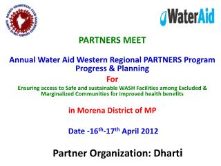 PARTNERS MEET Annual Water Aid Western Regional PARTNERS Program Progress & Planning  For