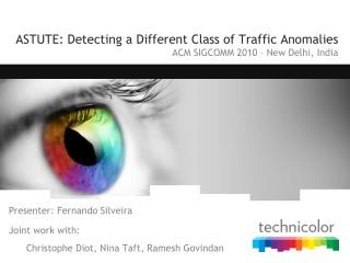 ASTUTE:  Detecting  a  Different  Class of  Traffic  Anomalies