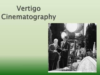 Vertigo  Cinematography