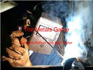 The Metals Game