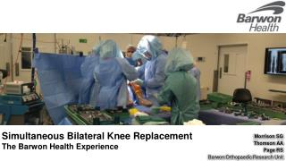 Simultaneous Bilateral Knee  Replacement  The  Barwon  Health Experience