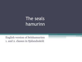 The seals  hamurinn