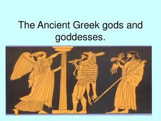 The Ancient Greek gods and goddesses.