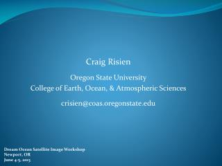 Craig Risien Oregon State University College of Earth, Ocean,  & Atmospheric  Sciences