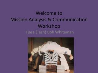 Welcome to  Mission Analysis & Communication Workshop