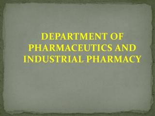 DEPARTMENT OF PHARMACEUTICS AND INDUSTRIAL PHARMACY
